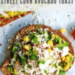 street corn avocado toast recipe - pinterest